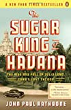 The Sugar King of Havana: The Rise and Fall of Julio Lobo, Cuba's Last TycoonThe Sugar King of Havana: The Rise and Fall of Julio Lobo, Cuba's Last Tycoon