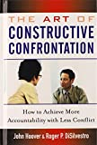 The Art of Constructive Confrontation: How to Achieve More Accountability with Less Conflict