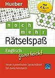Englisch ganz leicht noch mehr Rätselspaß: Neue kunterbunte Sprachrätsel für zwischendurch