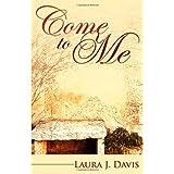 Come to Me ~ Laura J. Davis