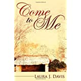 Come to Meby Laura J. Davis