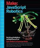 Javascript Robotics: Building Nodebots With Raspberry Pi, Arduino, and Beaglebone (Make)