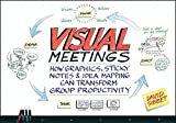 img - for Visual Meetings: How Graphics, Sticky Notes and Idea Mapping Can Transform Group Productivity by David Sibbet (2010-08-09) book / textbook / text book