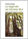 echange, troc Michel G. Robert - La Légende de Monkey Bird Opus I : la destinée et opus II : l'histoire