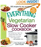 The Everything Vegetarian Slow Cooker Cookbook: Includes Tofu Noodle Soup, Fajita Chili, Chipotle Black Bean Salad, Mediterranean Chickpeas, Hot Fudge Fondue ...and hundreds more! (Everything (Cooking))