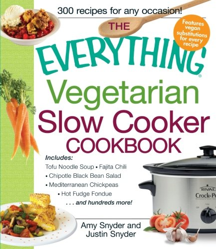 The Everything Vegetarian Slow Cooker Cookbook: Includes Tofu Noodle Soup, Fajita Chili, Chipotle Black Bean Salad, Mediterranean Chickpeas, Hot Fudge Fondue ...and hundreds more! (Everything (Cooking)) (Crock Pot Vegetarian Recipe Book compare prices)