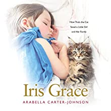 Iris Grace: How Thula the Cat Saved a Little Girl and Her Family Audiobook by Arabella Carter-Johnson Narrated by Anna Bentinck