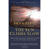 The Sun Climbs Slow: The International Criminal Court and the Struggle for Justiceby Erna Paris