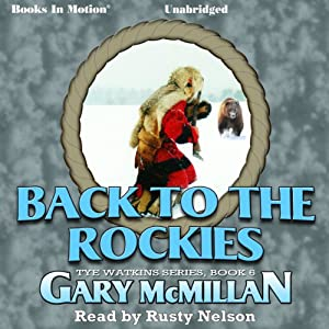 Back to the Rockies: The Tye Watkins Series, Book 6 | [Gary McMillan]
