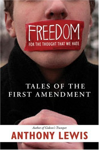 Freedom for the Thought That We Hate: A Biography of the First Amendment, Anthony Lewis