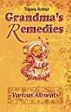 Home Remedies for Various Ailments (Grandmas Remedies Collection Book 15)
