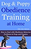Dog and Puppy Obedience Training at Home: How to Deal with Obedience Behavior Problems in Dogs & Puppies