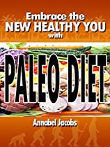 Embrace the New Healthy You with Paleo Diet