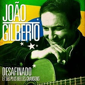 Jo�o Gilberto : Desafinado et ses plus belles chansons (Remasteris�)
