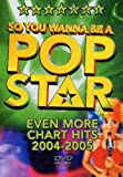 So You Wanna Be A Pop Star Even More Chart Hits 2004 2005