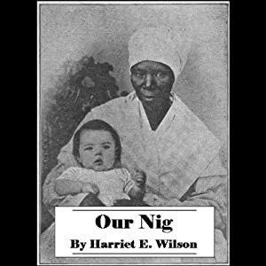 Our Nig, or Sketches from the Life of a Free Black in a Two-Story White House | [Harriet Wilson]