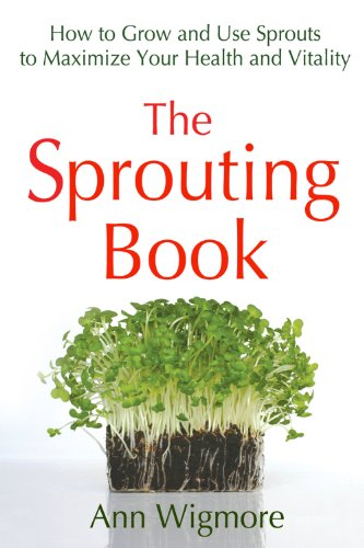 The-Sprouting-Book-How-to-Grow-and-Use-Sprouts-to-Maximize-Your-Health-and-Vitality