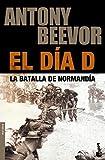 El Día D (Biblioteca Antony Beevor)