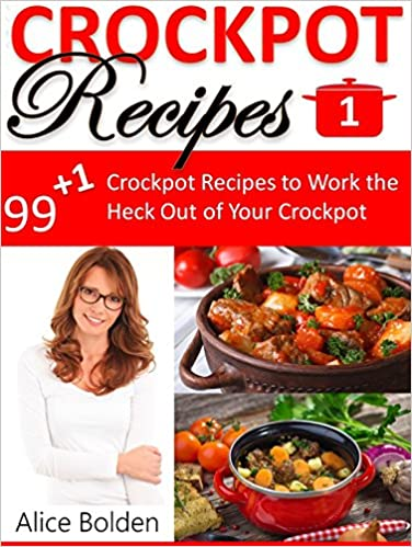 Crockpot Recipes: Crockpot Recipes For Supreme Healthy Eating (Crockpot Diets, Crockpot Lifestyle, Crockpot Concept): 99+1 Crockpot Recipes to Work the ... Out of Your Crockpot (99+1 Crockpot Series)