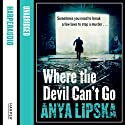 Where the Devil Can't Go (       UNABRIDGED) by Anya Lipska Narrated by Michael Fenner