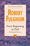 From Beginning to End (0449000958) by Fulghum, Robert