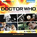 Doctor Who: A History Audiobook by Alan Kistler Narrated by Alan Kistler