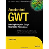 Accelerated GWT: Building Enterprise Google Web Toolkit Applications (Expert's Voice in Web Development) ~ Vipul Gupta