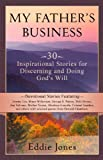 My Father's Business: 30 Inspirational Devotionals for Discerning and Doing God's Will: Inspirational stories featuring Bruce Wilkerson, George S. Patton, ... more. (Daily Devotional for Women and Men)