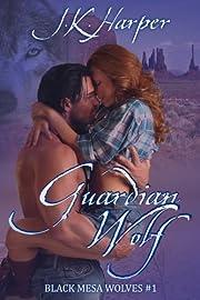 Guardian Wolf: Black Mesa Wolves #1 (Werewolf Shifter Paranormal Romance)