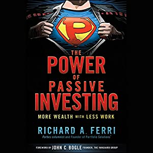 The Power of Passive Investing: More Wealth with Less Work Audiobook