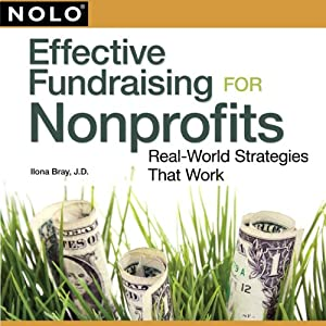 Effective Fundraising for Nonprofits: Real-World Strategies That Work | [Ilona Bray J.D.]