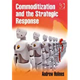 Commoditization and the Strategic Response by Andrew Holmes  (Feb 19, 2008)