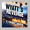 Wyatt's Revenge: A Matt Royal Mystery Audiobook by H. Terrell Griffin Narrated by Steven Roy Grimsley