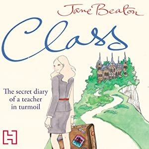 Class: The Secret Diary of a Teacher in Turmoil | [Jane Beaton]