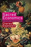 img - for Sacred Economics: Money, Gift, and Society in the Age of Transition [Paperback] Charles Eisenstein book / textbook / text book