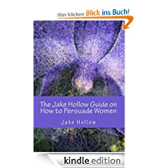 The Jake Hollow Guide on How to Persuade Women