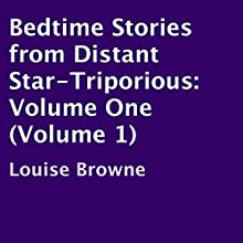 Bedtime Stories from Distant Star-Triporious, Volume 1 (       UNABRIDGED) by Louise Browne Narrated by Louise Browne
