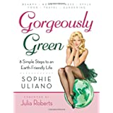 Gorgeously Green : 8 Simple Steps to an Earth-Friendly Life ~ Sophie Uliano