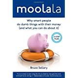 Moolala: Why Smart People Do Dumb Things with Their Money - and What You Can Do About Itby Bruce Sellery
