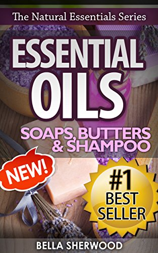 essential-oils-practical-aromatherapy-recipes-for-natural-soaps-shampoo-and-body-butter-english-edit