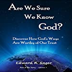 Are We Sure We Know God? (Rest of the Story) | Edward Sager