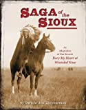 Saga of the Sioux: An Adaptation from Dee Browns Bury My Heart at Wounded Knee