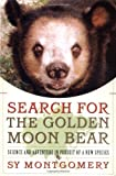 Search for the Golden Moon Bear: Science and Adventure in Pursuit of a New Species (0743205847) by Montgomery, Sy