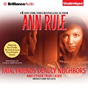 Fatal Friends, Deadly Neighbors: And Other True Cases: Ann Rule's Crime Files, Book 16 | [Ann Rule]