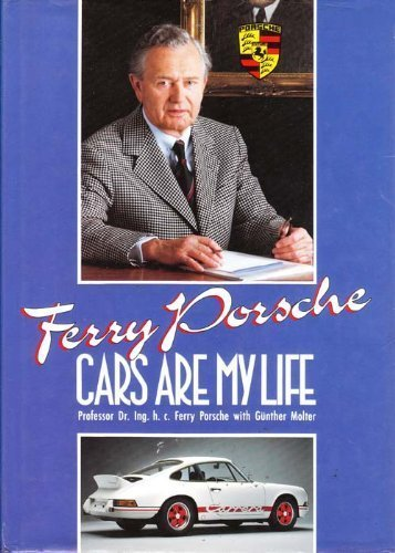 Ferry Porsche: Cars Are My Life Ferry Porsche and Gunther Molter