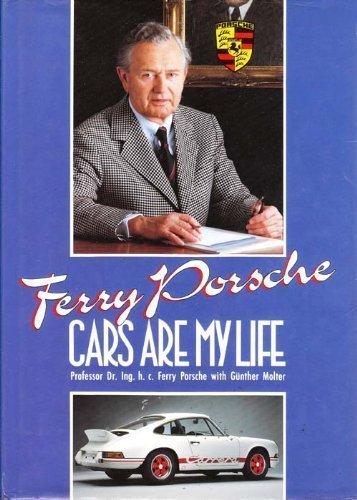 Ferry Porsche: Cars Are My Life Ferry Porsche and Gunther Molter