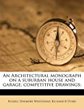img - for An Architectural monograph on a suburban house and garage; competitive drawings; book / textbook / text book