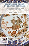 Rivalry for Trade in Tea and Textiles: The English and Dutch East India companies (1700-1800) (Europe's Asian Centuries)