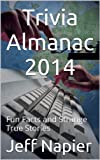 Trivia Almanac 2014: Fun Facts and Strange True Stories
