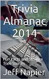 Trivia Almanac 2014: Fun Facts and Strange True Stories